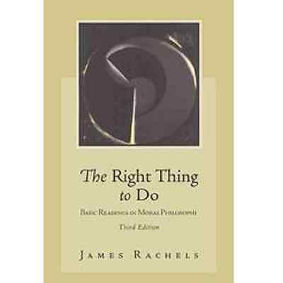 The Right Thing to Do: Basic Readings in Moral Philosophy ▰ 3rd Ed James Rachels