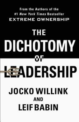 The Dichotomy of Leadership: Balancing the Challenges of Extreme Ownership to