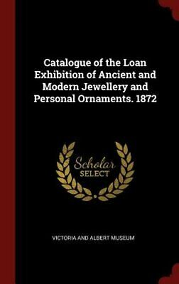 Catalogue of the Loan Exhibition of Ancient and Modern Jewellery and Personal