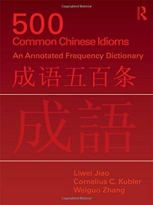 500 Common Chinese Idioms: An Annotated Frequency Dictionary New Paperback Book