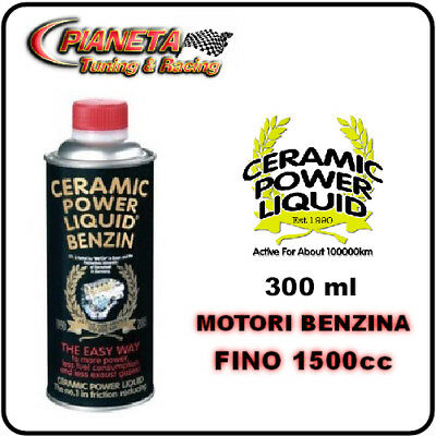 CERAMIC POWER LIQUID BENZINA 300ml per motori fino 1500cc