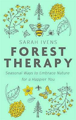 Forest Therapy: Seasonal Ways to Embrace Nature for a Happier You by Sarah Ivens