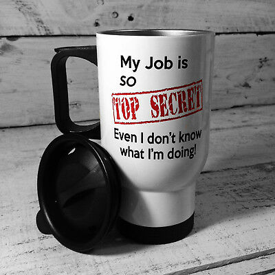 My Job Is So Top Secret Thermal Travel Mug Flask Gift Cup Car Work Flask Funny