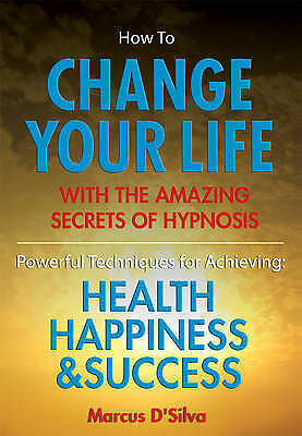 How to Change Your Life - with the Amazing Secrets of Hypnosis: Powerful...