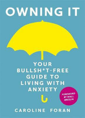 Owning it: Your Bullsh*t-Free Guide to Living with Anxiety   Caroline Foran