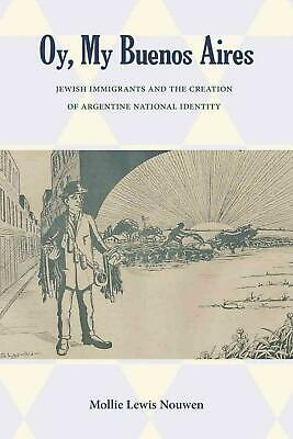 Oy, My Buenos Aires: Jewish Immigrants and the Creation of Argentine National Id