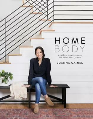 Homebody: A Guide to Creating Spaces by Joanna Gaines Hardcover NEW
