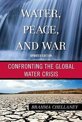 Water, Peace, and War: Confronting the Global Water Crisis by Brahma Chellaney (