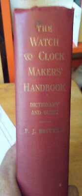 The Watch & Clock Makers Handbook Dictionary & Guide F. J. Britten 1938