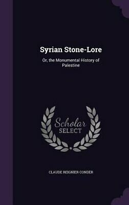 Syrian Stone-Lore: Or, the Monumental History of Palestine by Conder: New