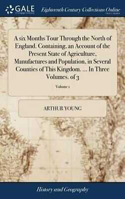 A Six Months Tour Through the North of England. Containing, an Account of the