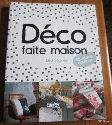 Deco Faite Maison ~  30 Idees Couture / Lisa Stickley  ~ Livre