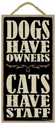 """Dogs have owners. Cats have staff CAT LOVER Sign GREAT GIFT 10""""x5"""" NEW WOOD 537"""