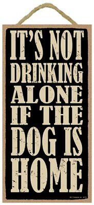 """It's not drinking alone if the dog is home FUNNY Home Bar Sign 10""""x5"""" Wood 541"""