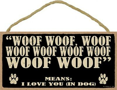 """Woof Woof Woof  MEANS I LOVE YOU (IN DOG) Cute Dog Sign 10""""x5"""" NEW Wood 545"""