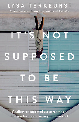 It's Not Supposed to Be This Way by Lysa TerKeurst 2018