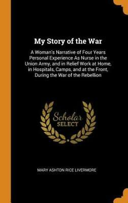My Story of the War: A Woman's Narrative of Four Years Personal Experience as