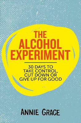 The Alcohol Experiment: 30 Days to Take Control, Cut Down or Give Up for Good