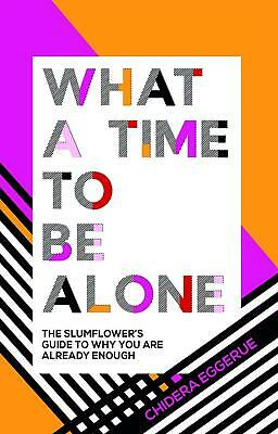 What a Time to be Alone: The Slumflower's guide to why you are already enough by