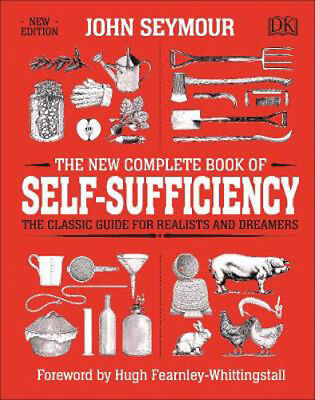 The New Complete Book of Self-Sufficiency: The Classic Guide for Realists and Dr