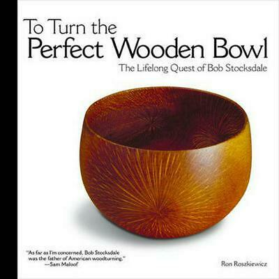 To Turn the Perfect Wooden Bowl: The Lifelong Quest of Bob Stocksdale by Ron Ros