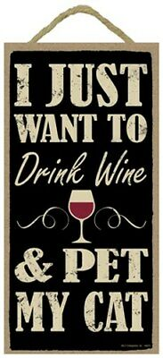I JUST WANT TO Drink Wine and PET MY CAT Great Gift Wall Sign 10x5 NEW Wood 553