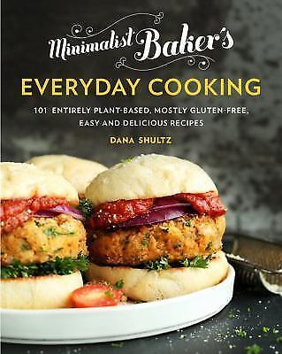 Dana Shultz Minimalist Baker's Everyday Cooking: 101 Easy and Delicious Recipes