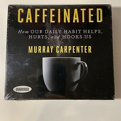 Caffeinated How Our Daily Habit Helps, Hurts and Hooks Us Murray Carpenter New