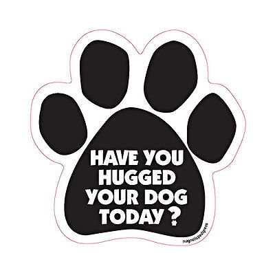 Have You Hugged Your Dog Today Dog Paw Quote Car Magnet