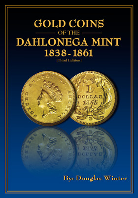 Gold Coins of the Dahlonega Mint 1838-1861 by Douglas Winter