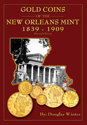 Gold Coins of the New Orleans Mint 1839-1909 by Douglas Winter