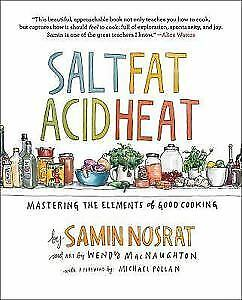 Salt, Fat, Acid, Heat: Mastering The Elements Of Good Cooking/ Samin Nosrat/2017