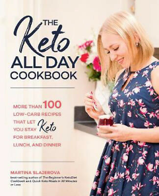 The Keto All Day Cookbook: More Than 100 Low-Carb Recipes That Let You Stay Keto