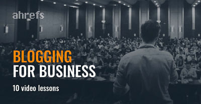 Ahrefs Academy – Blogging for Business Full Course
