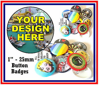 10 x CUSTOM 25mm + 4 FREE - BUTTON PIN BADGES PERSONALISED WITH YOU OWN DESIGN