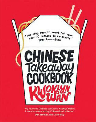 Chinese Takeaway Cookbook: From chop suey to sweet 'n' sour, over 70 recipes to