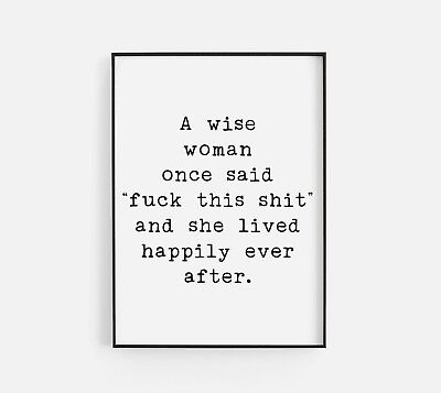 A Wise Woman Once Said Funny Inspirational Poster Print Home Room Wall Art Y42