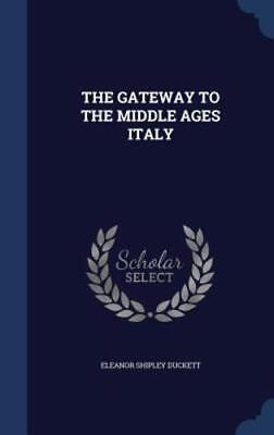 The Gateway to the Middle Ages Italy by Eleanor Shipley Duckett: New