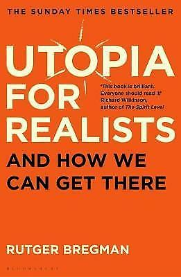 NEW >> Utopia for Realists : And How We Can Get There BY  Rutger Bregman