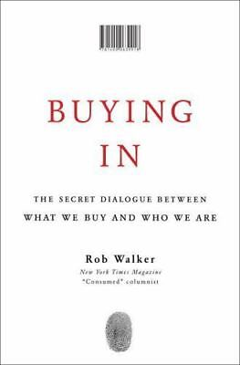 Buying In : The Secret Dialogue Between What We Buy and Who We Are by Rob...