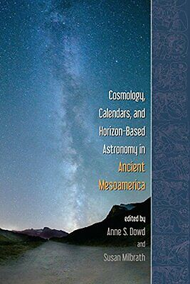 Cosmology, Calendars, and Horizon-Based Astronomy in Ancient Mesoamerica New Har