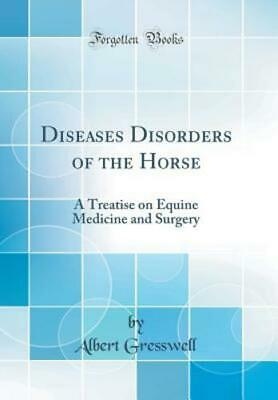 Diseases Disorders of the Horse: A Treatise on Equine Medicine and Surgery : New