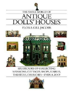 The Small World of Antique Dolls' Houses: Six Decades of Collecting Mansions,