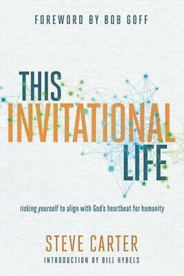 This Invitational Life: Risking Yourself to Align with God's Heartbeat for Human