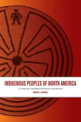 Indigenous Peoples of North America: A Concise Anthropological Overview by Rober