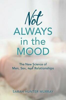 Not Always in the Mood: The New Science of Men, Sex, and Relationships by Murray