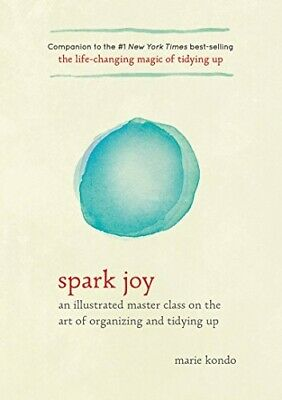 Spark Joy: An Illustrated Master Class on the Art of Organizing and Tidying Up (
