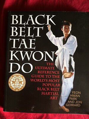 Black Belt Tae Kwon Do : The Ultimate Reference Guide to the World's Most...
