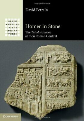 Homer in Stone: The Tabulae Iliacae in their Roman Context (Greek Culture in the