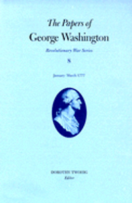 The Papers of George Washington, Revolutionary War Volume 8: January-March 1777